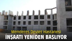 Menderes Devlet Hastanesi inşaatı yeniden başlıyor