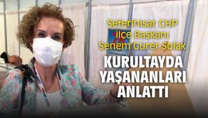 Seferihisar CHP ilçe Başkanı Senem Gürer Solak Kurultayda yaşananları şöyle anlattı