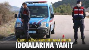 Çamlı Köyü karantinaya alındı iddialarına yanıt