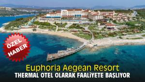 Euphoria Aegean Resort Thermal Otel olarak faaliyete başlıyor