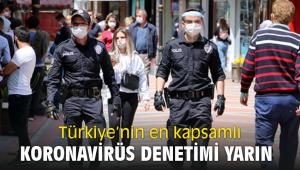 Türkiye'nin en kapsamlı koronavirüs denetimi yarın