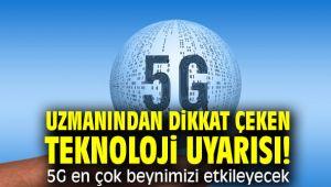 Uzmanından dikkat çeken teknoloji uyarısı! 5G en çok beynimizi etkileyecek