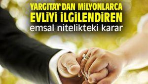 Yargıtay'dan milyonlarca evliyi ilgilendiren emsal nitelikteki karar