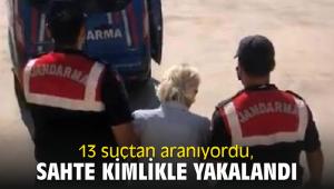 13 suçtan aranıyordu, sahte kimlikle yakalandı
