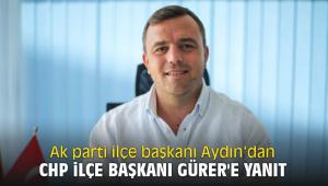 Ak parti ilçe başkanı Aydın'dan CHP ilçe başkanı Gürer'e yanıt