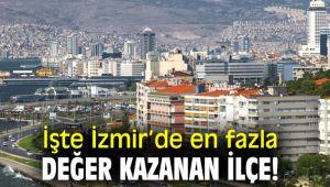 İşte İzmir'de en fazla değer kazanan ilçe!