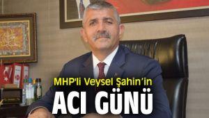 MHP'li Veysel Şahin'in acı günü