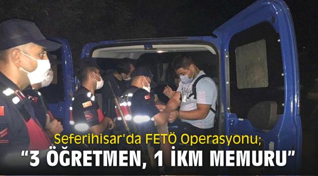 Seferihisar'da FETÖ Operasyonu; 3 Öğretmen, 1 İKM memuru Yunanistan'a kaçacaklardı