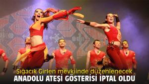 Sığacık Girlen mevkiinde düzenlenecek Anadolu Ateşi gösterisi iptal oldu