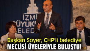 Başkan Soyer, CHP'li belediye meclisi üyeleriyle buluştu!