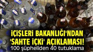 İçişleri Bakanlığı'ndan 'sahte içki' açıklaması! 100 şüpheliden 40 tutuklama