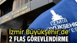 İzmir Büyükşehir Belediyesi'nde 2 flaş görevlendirme
