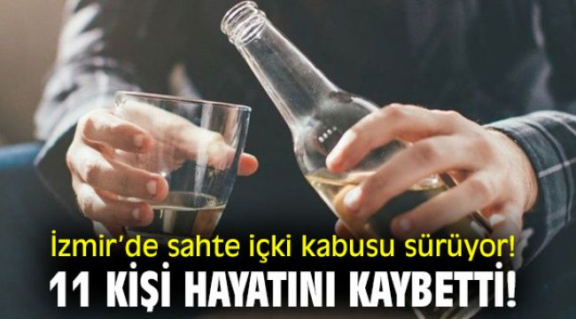 İzmir'de sahte içki kabusu sürüyor! 11 kişi hayatını kaybetti!