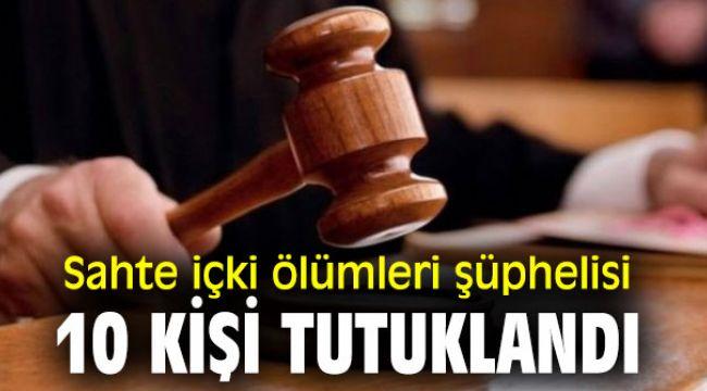 İzmir'de sahte içki ölümleri şüphelisi 10 kişi tutuklandı