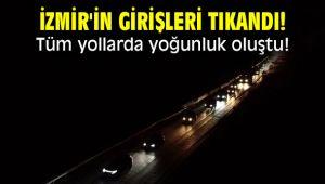 İzmir'in girişleri tıkandı! Tüm yollarda yoğunluk oluştu!