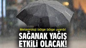 Meteoroloji bölge bölge uyardı! Sağanak yağış etkili olacak!