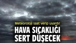 Meteoroloji saat verip uyardı! Hava sıcaklığı sert düşecek...
