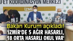 Bakan Kurum açıkladı! 'İzmir'de 5 ağır hasarlı, 18 orta hasarlı okul var'