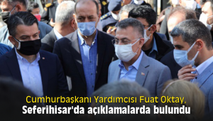 Cumhurbaşkanı Yardımcısı Fuat Oktay, Seferihisar'da açıklamalarda bulundu
