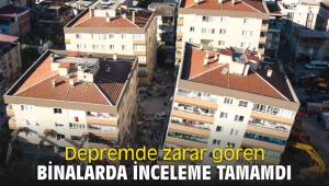 Depremde zarar gören binalarda inceleme tamamdı