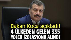 Bakan Koca açıkladı! 4 ülkeden gelen 335 yolcu izolasyona alındı