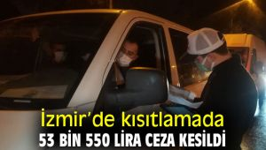 İzmir'de kısıtlamada 53 bin 550 lira ceza kesildi