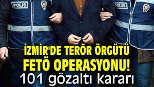 İzmir'de terör örgütü FETÖ operasyonu! 101 gözaltı kararı