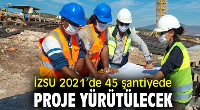 İZSU 2021'de 45 şantiyede proje yürütülecek
