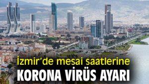 Vali Köşger duyurdu! İzmir'de mesai saatlerine korona virüs ayarı