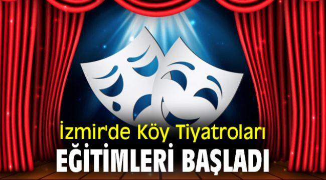 İzmir'de Köy Tiyatroları eğitimleri başladı
