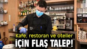 Kafe, restoran ve oteller için flaş talep!