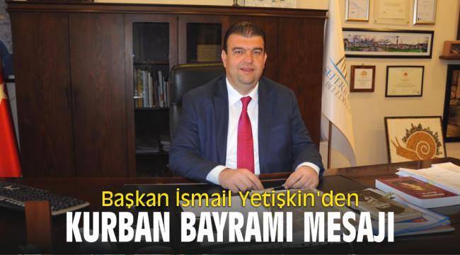 Seferihisar Belediye Başkanı İsmail Yetişkin'den Kurban bayramı mesajı