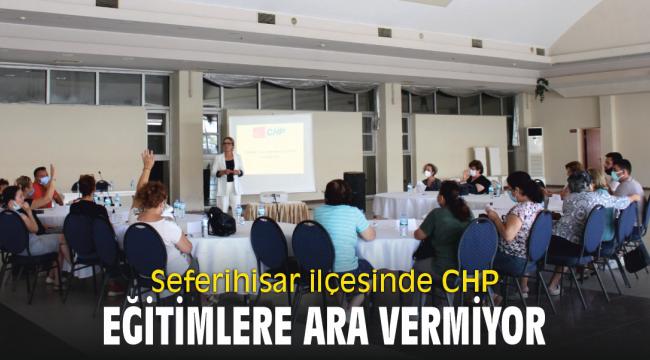 Seferihisar'da CHP eğitimlere ara vermiyor