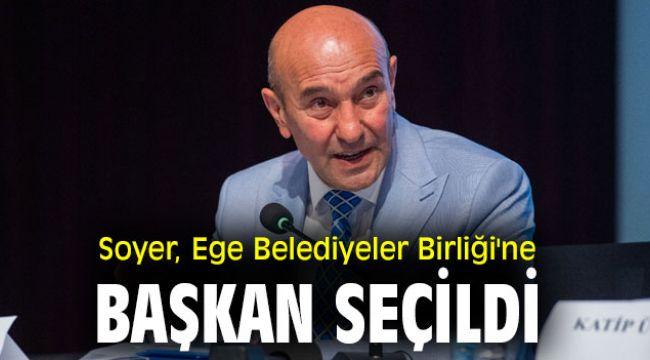 Tunç Soyer, Ege Belediyeler Birliği'ne başkan seçildi